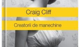 Creatorii de manechine – Craig Cliff PDF (download, pret, reducere)