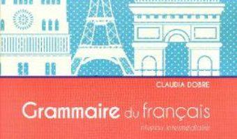 Grammaire du francais – Claudia Dobre (niveau Intermediaire) PDF (download, pret, reducere)