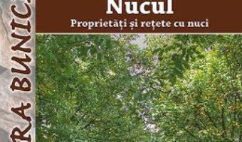 Nucul, proprietati si retete cu nuci – Eisenstock Ildiko PDF (download, pret, reducere)