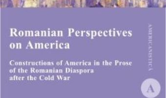 Romanian Perspectives on America – Anca-Teodora Serban-Oprescu PDF (download, pret, reducere)