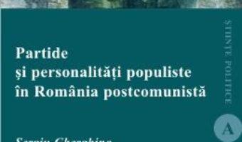 Partide si personalitati populiste in Romania postcomunista – Sergiu Gherghina, Sergiu Miscoiu PDF (download, pret, reducere)