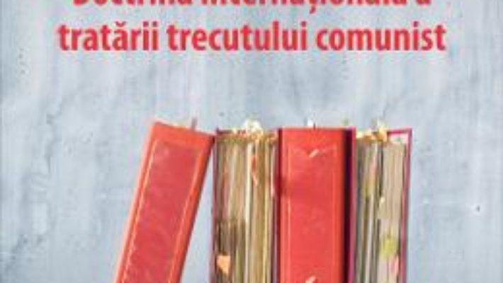 Doctrina internationala a tratarii trecutului comunist – Gabriel Andreescu, Diana Botau PDF (download, pret, reducere)