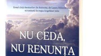 Cartea Nu ceda, nu renunta – Louis Zamperini, David Rensin (download, pret, reducere)
