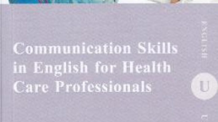 Communication Skills in English for Health Care Professionals – Laura Ioana Leon PDF (download, pret, reducere)