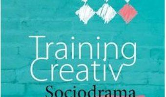 Cartea Training creativ. Sociodrama si consolidarea echipei – Ron Wiener (download, pret, reducere)