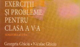 Matematica – Clasa 5. Semestrul 2 – Exercitii si probleme – Georgeta Ghiciu, Niculae Ghiciu PDF (download, pret, reducere)