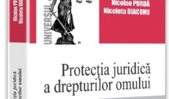 Protectia juridica a drepturilor omului – Nicolae Purda, Nicoleta Diaconu PDF (download, pret, reducere)