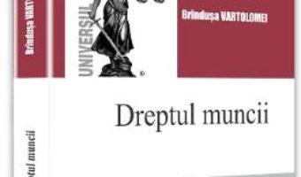 Cartea Dreptul muncii – Brindusa Vartolomei (download, pret, reducere)