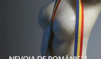 Nevoia de romanism – Nicolae Melinescu PDF (download, pret, reducere)