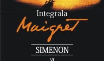 Integrala Maigret Vol.6 – Georges Simenon PDF (download, pret, reducere)