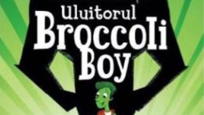 Uluitorul Broccoli Boy – Frank Cottrell Boyce PDF (download, pret, reducere)