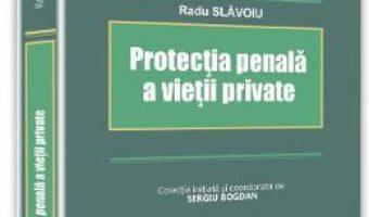 Protectia penala a vietii private – Radu Slavoiu PDF (download, pret, reducere)