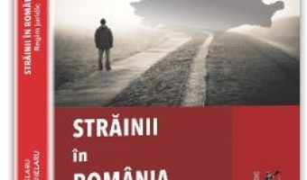 Strainii in Romania – Ioan Chelaru, Ana-Luisa Chelaru PDF (download, pret, reducere)