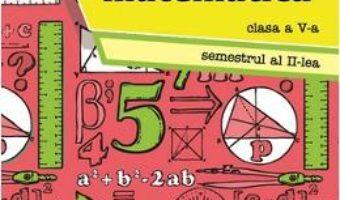 Ora de matematica – Clasa 5 – Semestrul 2 – Petre Nachila PDF (download, pret, reducere)
