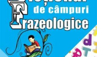 Dictionar de campuri frazeologice – Marin Buca, Mariana Cernicova PDF (download, pret, reducere)