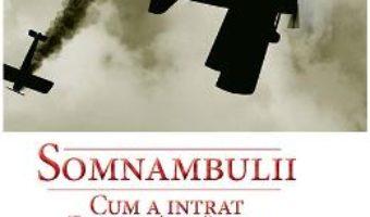 Cartea Somnambulii. Cum a intrat Europa in razboi In 1914 – Christopher Clark (download, pret, reducere)
