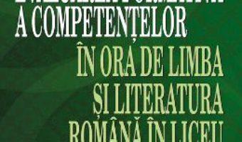 Evaluarea formativa a competentelor in ora de limba si literatura romana in liceu – Mihaela-Emilia Popa PDF (download, pret, reducere)