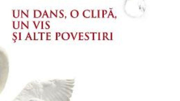 Un dans, o clipa, un vis si alte povestiri – Dan Viorel Nastase PDF (download, pret, reducere)