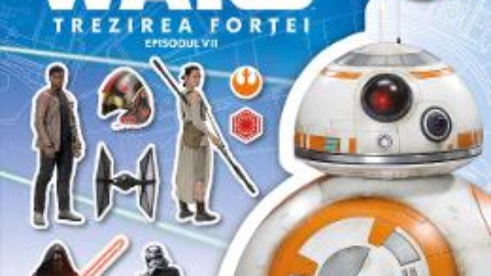 Star Wars. Trezirea fortei. Episodul VII – Enciclopedia cu autocolante PDF (download, pret, reducere)