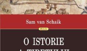 Cartea O istorie a Tibetului – Sam Van Schaik (download, pret, reducere)