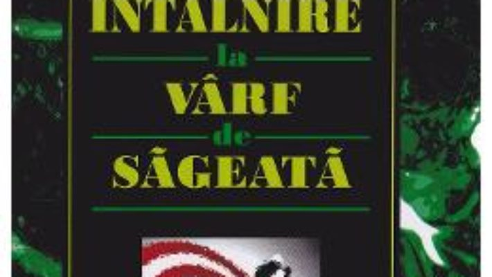 Intalnire la varf de sageata – Gavril Moisa, Nica Janet PDF (download, pret, reducere)