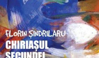 Chiriasul secundei – Volumul 1 – Florin Sindrilaru PDF (download, pret, reducere)