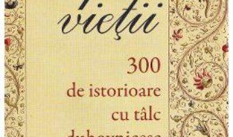 Pret Carte Apa vietii. 300 de istorioare cu talc duhovnicesc