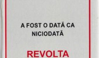 A fost o data ca niciodata. Revolta 1942-2014 – Alexandru Trifu PDF (download, pret, reducere)