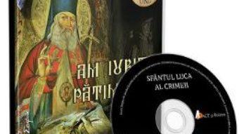 Cartea Cd Am iubit patimirea – Sfantul Luca al Crimeii (download, pret, reducere)