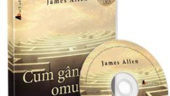 Cartea Cd Cum gandeste omul – James Allen (download, pret, reducere)