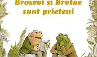 Cartea Broscoi si Brotac sunt prieteni – Arnold Lobel (download, pret, reducere)