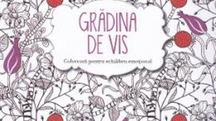 Cartea Gradina de vis. Coloreaza pentru echilibru emotional (download, pret, reducere)