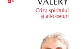 Criza spiritului si alte eseuri – Paul Valery PDF (download, pret, reducere)