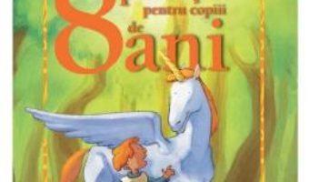 Cartea 8 Povesti pentru copiii de 8 ani (download, pret, reducere)