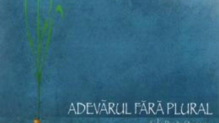 Adevarul fara plural – Lidia Popita Stoicescu PDF (download, pret, reducere)