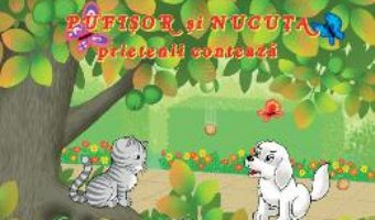 Cartea Pufisor si Nucuta: Prietenii conteaza (download, pret, reducere)