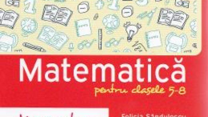 Memorator de matematica cls 5-8 ed.2016 – Felicia Sandulescu PDF (download, pret, reducere)