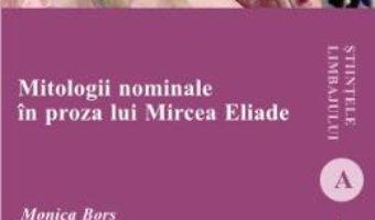 Mitologii nominale in proza lui Mircea Eliade – Monica Bors PDF (download, pret, reducere)