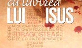 Sa iubesti cu iubirea lui Isus – Philip Graham Ryken PDF (download, pret, reducere)