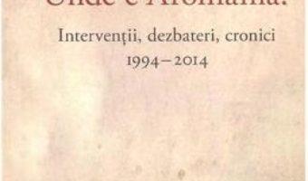 Unde e Aromania? – Nicolas Trifon PDF (download, pret, reducere)