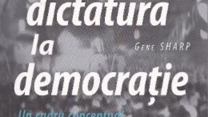 De la dictatura la democratie – Gene Sharp PDF (download, pret, reducere)