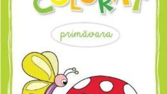 Cartea mea de colorat: Primavara PDF (download, pret, reducere)
