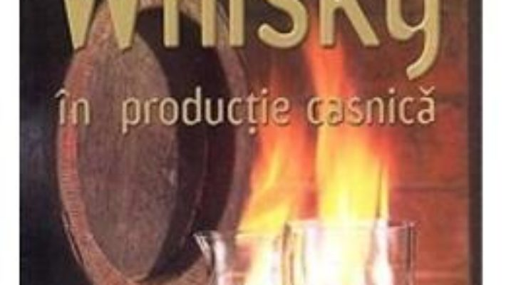 Cartea Whisky in productie casnica – Peter Jager (download, pret, reducere)