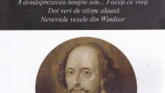 Opere vol.3: A douasprezecea noapte. Doi veri. Nevestele vesele – William Shakespeare PDF (download, pret, reducere)