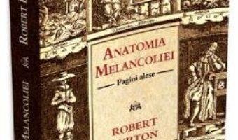 Cartea Anatomia melancoliei – Robert Burton (download, pret, reducere)