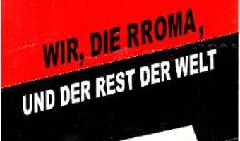 Wir, die Rroma, Und der Rest der Welt – Elena Dumitrescu-Nentwig PDF (download, pret, reducere)