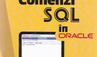 Comenzi SQL in Oracle – Liliana Comarnic PDF (download, pret, reducere)