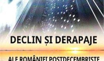Cartea Declin si derapaje ale Romaniei postdecembriste – Drinceanu Dumitru (download, pret, reducere)