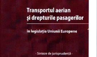 Transportul aerian si drepturile pasagerilor – Andrei Pap PDF (download, pret, reducere)