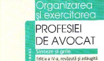 Pret Carte Organizarea si exercitarea profesiei de avocat. Sinteze si grile. Ed. 4 – Ligia Catuna